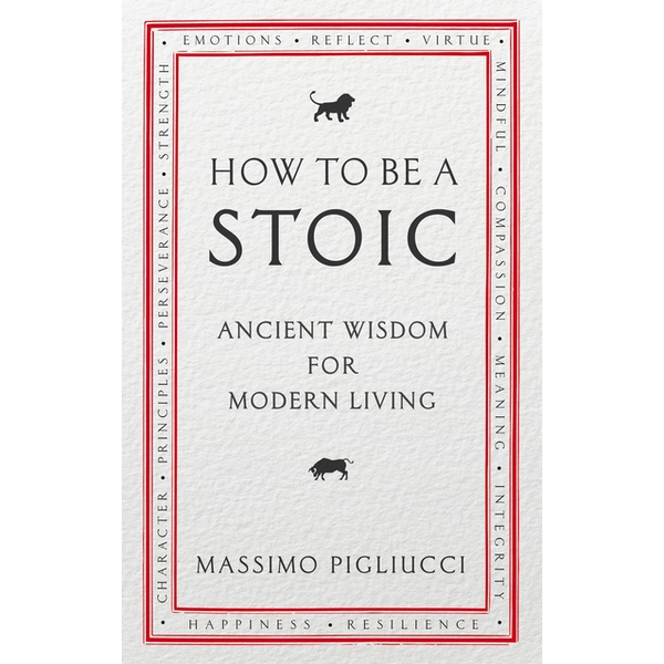 How To Be A Stoic: Ancient Wisdom for Modern Living Paperback - 4 May 2017