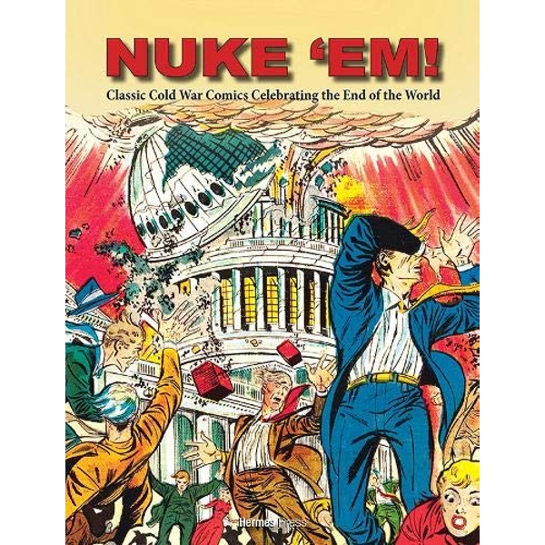 Nuke 'Em! Classic Cold War Comics Celebrating the End of the World