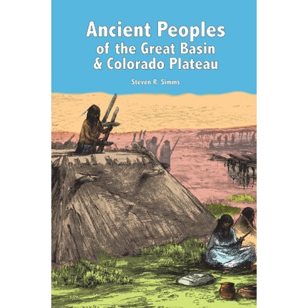 Ancient Peoples of the Great Basin and Colorado Plateau by Steven R. Simms (Paperback, 2008)