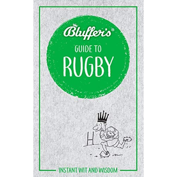 Bluffer's Guide to Rugby Instant Wit & Wisdom Paperback / softback 2018