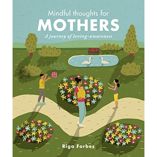 Mindful Thoughts for Mothers A journey of loving-awareness Hardback 2019