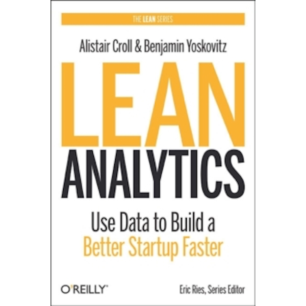 Lean Analytics by Benjamin Yoskovitz, Alistair Croll (Paperback, 2013)