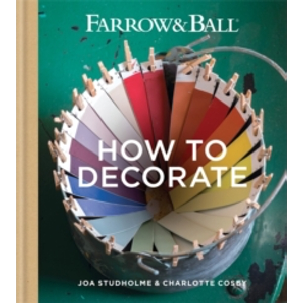 Farrow & Ball How to Decorate : Transform your home with paint & paper