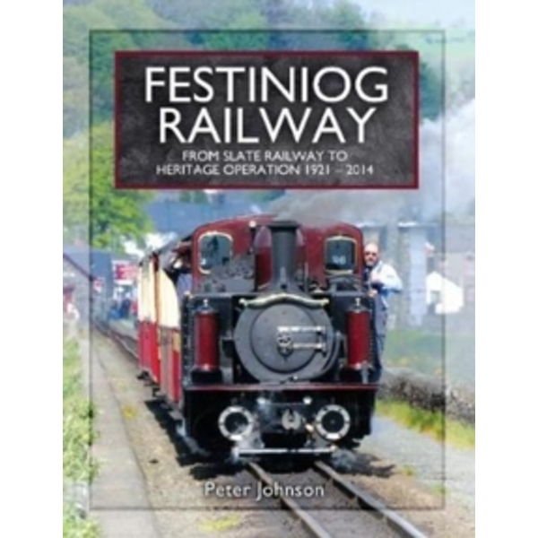 Festiniog Railway : From Slate Railway to Heritage Operation 1921 - 2014