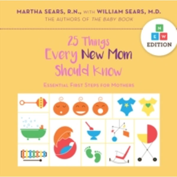 25 Things Every New Mom Should Know : Essential First Steps for Mothers