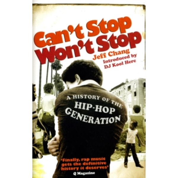 Can't Stop Won't Stop: A History of the Hip-Hop Generation by Jeff Chang (Paperback, 2007)