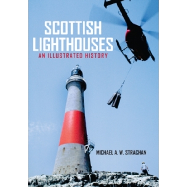Scottish Lighthouses : An Illustrated History