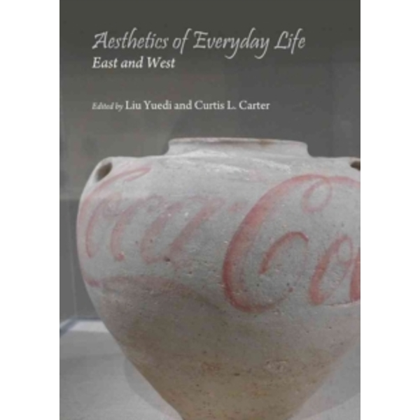 Aesthetics of Everyday Life: East and West by Cambridge Scholars Publishing (Hardback, 2014)