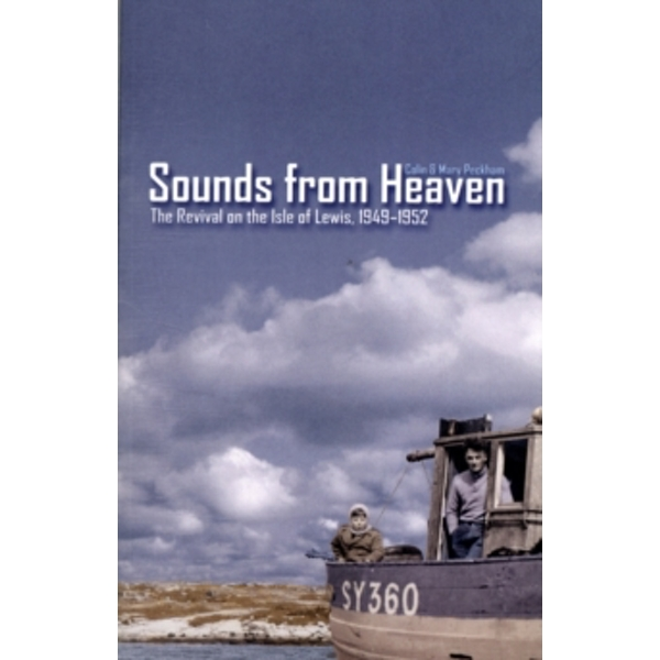 Sounds from Heaven : The Revival on the Isle of Lewis, 1949-1952