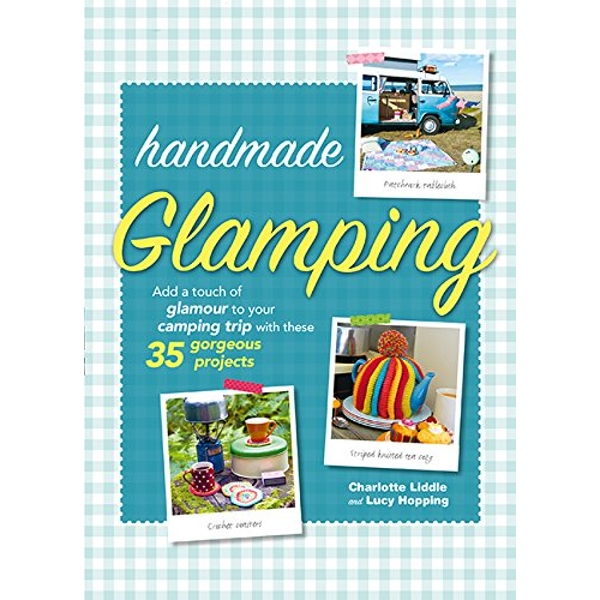 Handmade Glamping Add a Touch of Glamour to Your Camping Trip with These 35 Gorgeous Craft Projects Hardback 2017