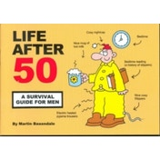 Life After 50 : A Survival Guide for Men