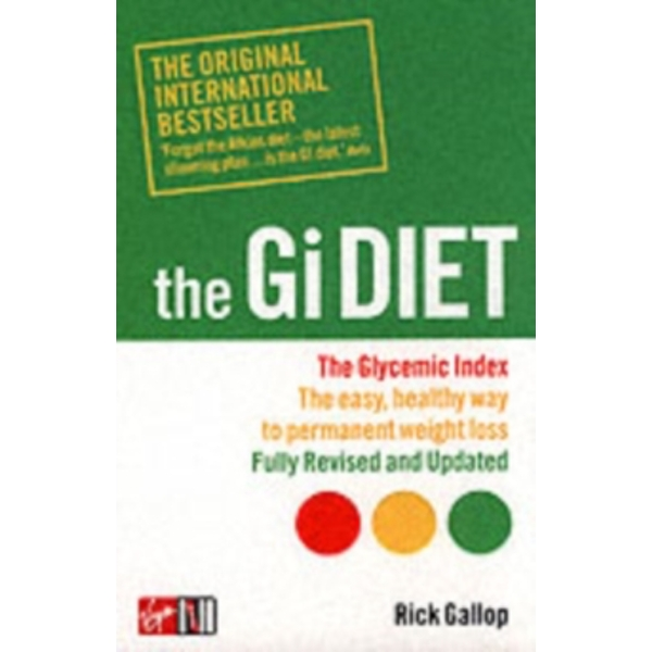 The Gi Diet (Now Fully Updated) : The Glycemic Index; The Easy, Healthy Way to Permanent Weight Loss