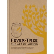 Fever Tree - The Art of Mixing : Simple long drinks & cocktails from the world's leading bars