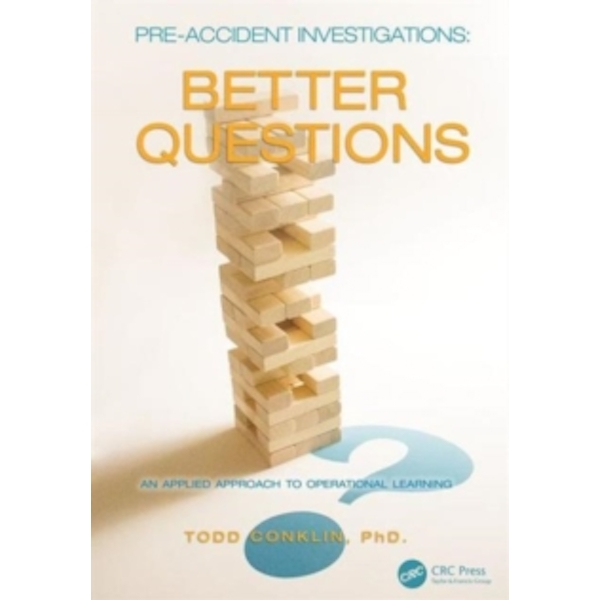 Pre-Accident Investigations : Better Questions - An Applied Approach to Operational Learning