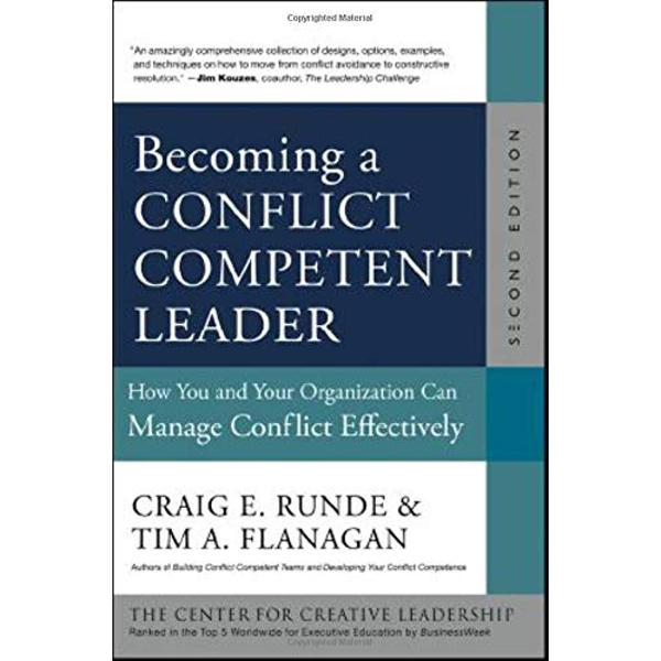 Becoming a Conflict Competent Leader: How You and Your Organization Can Manage Conflict Effectively by Craig E. Runde, Tim A. Flanagan (Hardback, 2012)