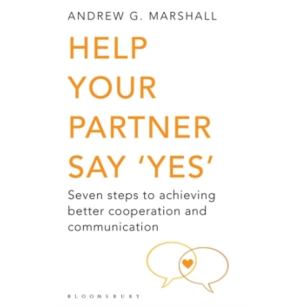 Help Your Partner Say 'Yes' : Seven Steps to Achieving Better Cooperation and Communication
