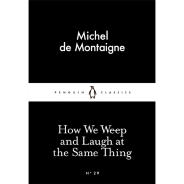 How We Weep and Laugh at the Same Thing by Michel de Montaigne (Paperback, 2015)