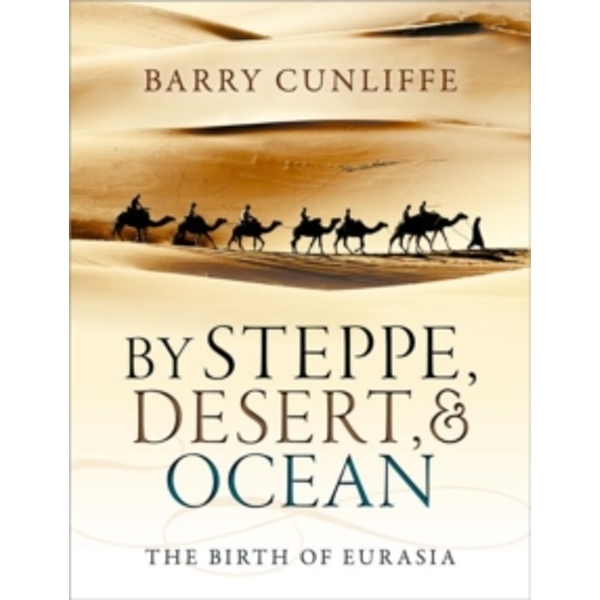 By Steppe, Desert, and Ocean: The Birth of Eurasia by Barry Cunliffe (Paperback, 2017)