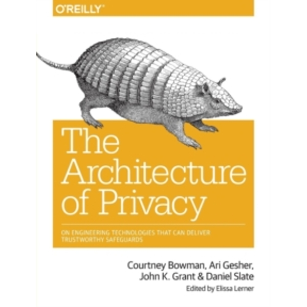 The Architecture of Privacy by Ari Gesher, Courtney Bowman, Elissa Lerner, Daniel Siate, John K. Grant (Paperback, 2015)