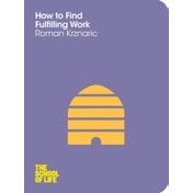 How to Find Fulfilling Work by The School of Life, Roman Krznaric (Paperback, 2012)