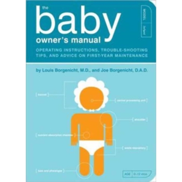 The Baby Owner's Manual: Operating Instructions, Trouble-Shooting Tips, and Advice on First-Year Maintenance by Louis Borgenicht, Joe Borgenicht (Paperback, 2012)