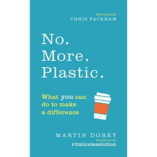 No. More. Plastic. What you can do to make a difference - the #2minutesolution Paperback / softback 2018