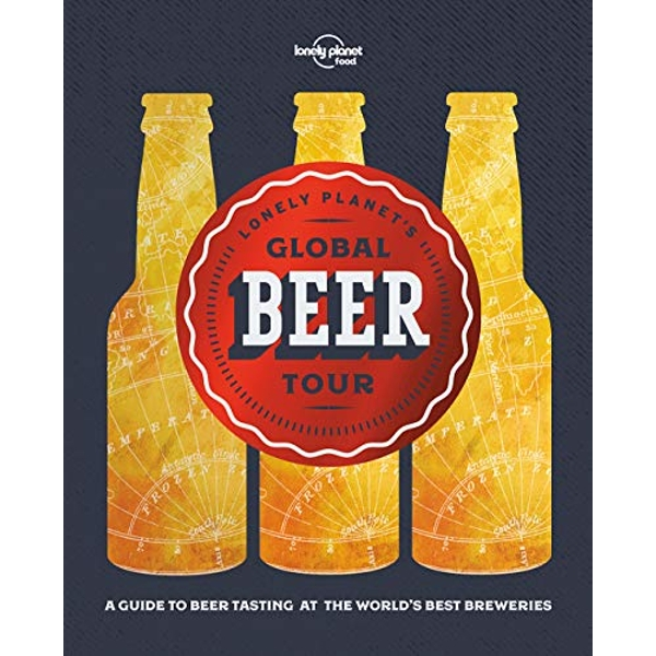 Lonely Planet's Global Beer Tour by Lonely Planet Food (Hardback, 2017)