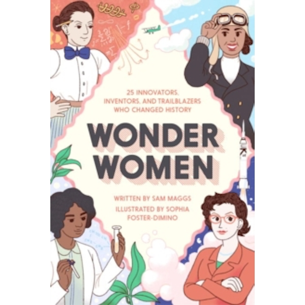 Wonder Women: 25 Innovators, Inventors, and Trailblazers Who Changed History by Sam Maggs (Hardback, 2016)