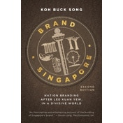 Brand Singapore : Nation Branding After Lee Kuan Yew, in a Divisive World