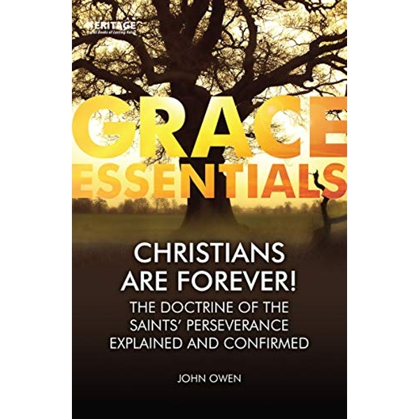 Christians Are Forever! The Doctrine of the Saints' Perserverance Explained and Confirmed Paperback / softback 2019