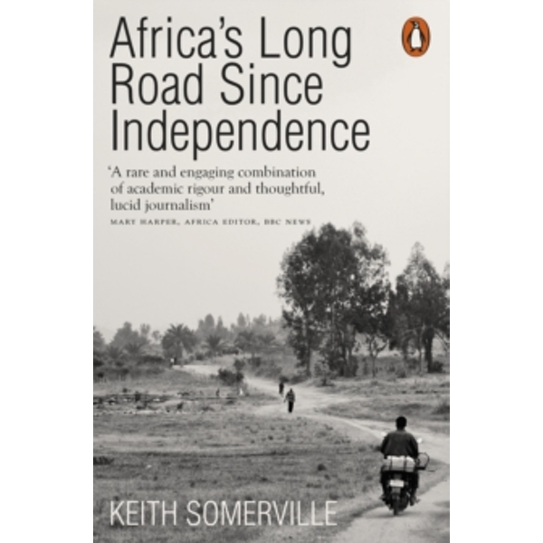 Africa's Long Road Since Independence : The Many Histories of a Continent
