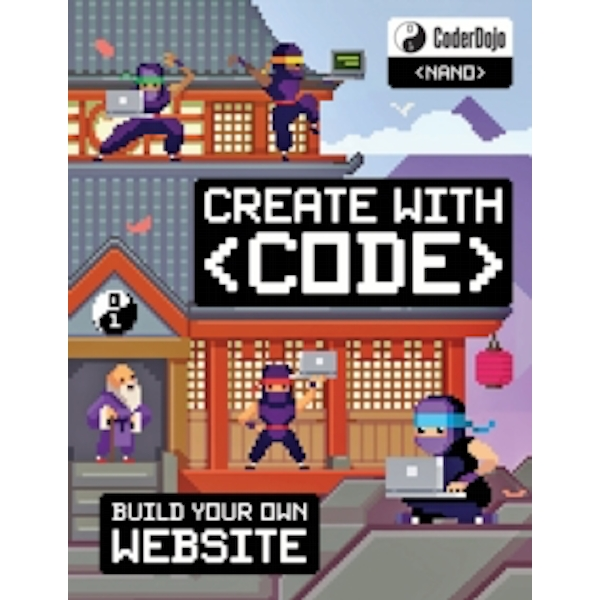 CoderDojo Nano: Build Your Own Website : Create with Code