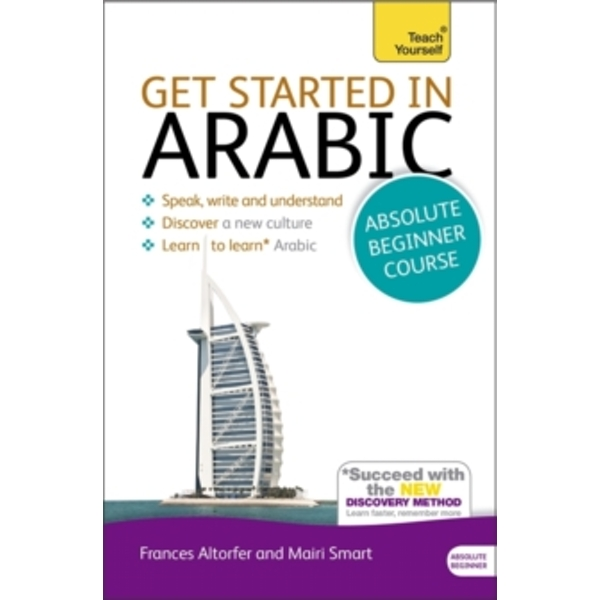 Get Started in Arabic Absolute Beginner Course: (Book and audio support) by Frances Smart, Mairi Smart (Mixed media product, 2013)