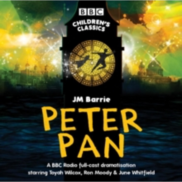 Peter Pan : BBC Radio Full-Cast Dramatisation