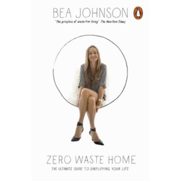 Zero Waste Home : The Ultimate Guide to Simplifying Your Life Paperback