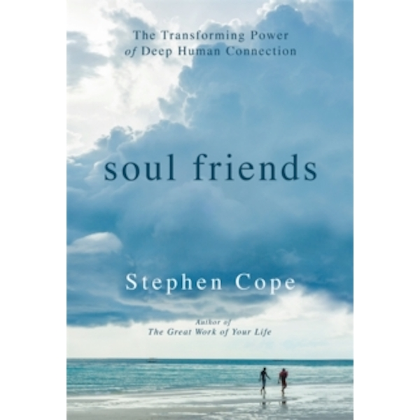Soul Friends : The Transforming Power of Deep Human Connection