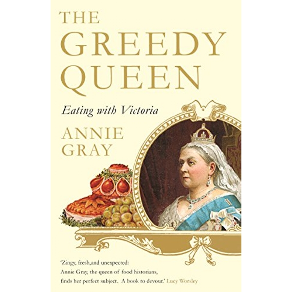 The Greedy Queen Eating with Victoria Paperback / softback 2018