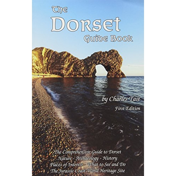 The Dorset Guide Book: What to See and Do in Dorset by Charles Tait (Paperback, 2015)