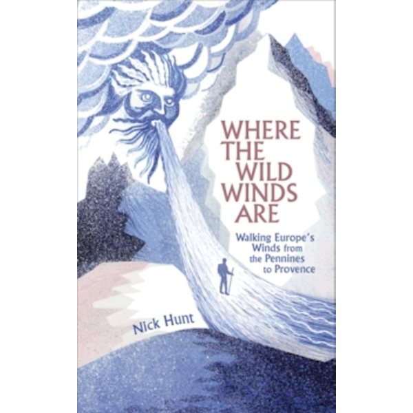 Where the Wild Winds Are: Walking Europe's Winds from the Pennines to Provence by Nick Hunt (Hardback, 2017)