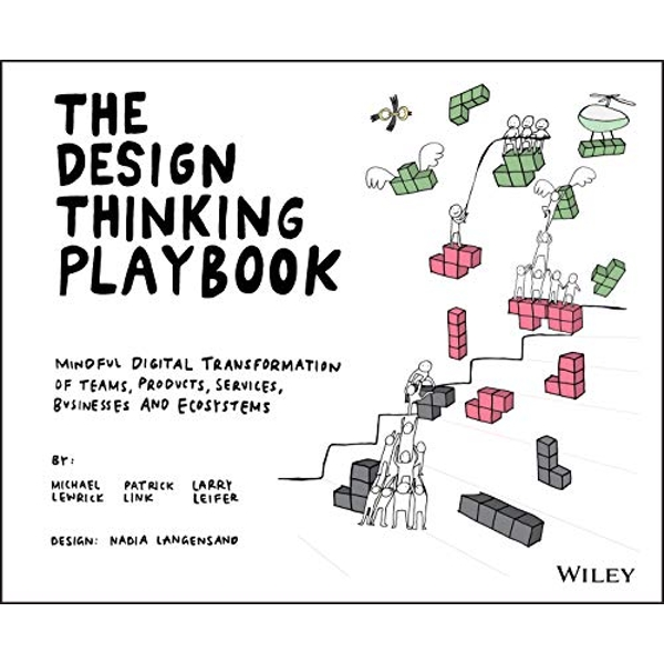 The Design Thinking Playbook Mindful Digital Transformation of Teams, Products, Services, Businesses and Ecosystems Paperback / softback 2018
