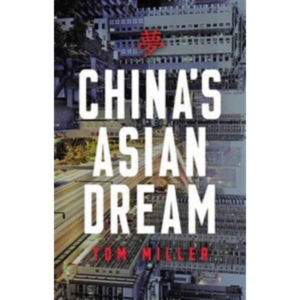 China's Asian Dream : Empire Building along the New Silk Road