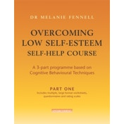Overcoming Low Self-Esteem Self-help Programme: A 3-part Programme Based on Cognitive Behavioural Techniques by Melanie Fennell (Paperback, 2006)