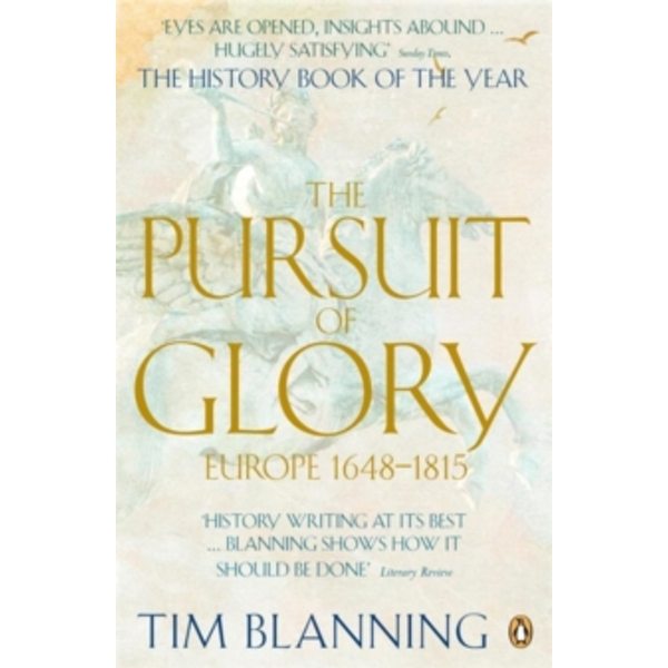 The Pursuit of Glory: Europe 1648-1815 by Tim Blanning (Paperback, 2008)