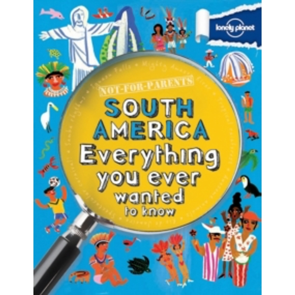 Not For Parents South America : Everything You Ever Wanted to Know