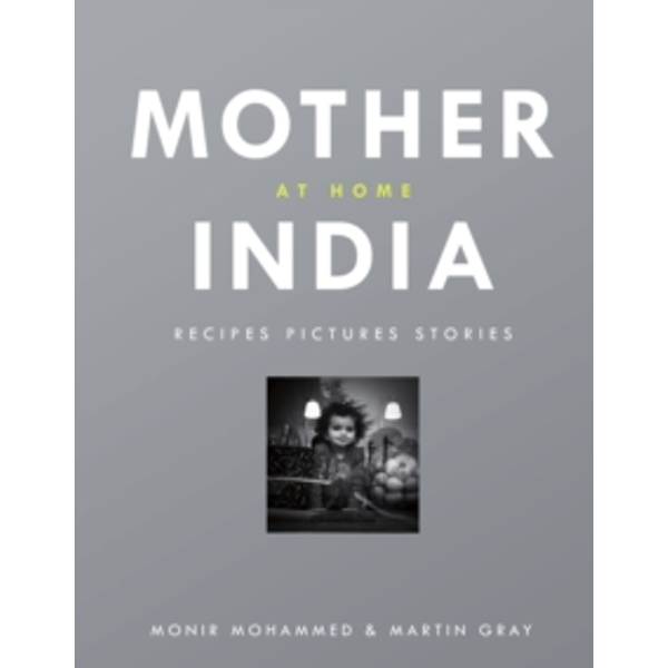 Mother India at Home: Recipes Pictures Stories by Martin Gray, Monir Mohamed (Hardback, 2014)