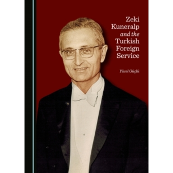 Zeki Kuneralp and the Turkish Foreign Service by Yucel Guclu (Hardback, 2015)