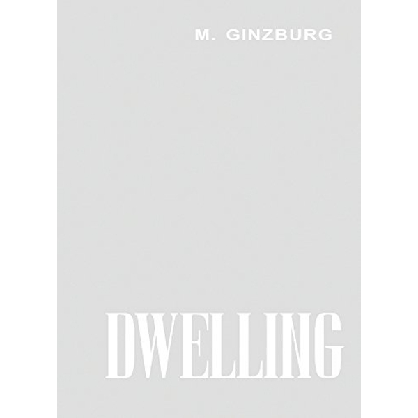 Dwelling: Five Years' Work on the Problem of the Habitation by Moisei Ginzburg (Hardback, 2017)