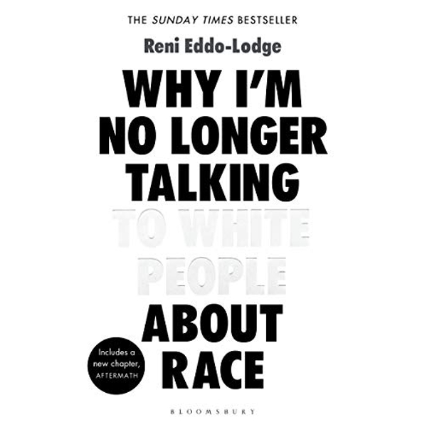 Why I'm No Longer Talking to White People About Race by Reni Eddo-Lodge (2018, Softcover)