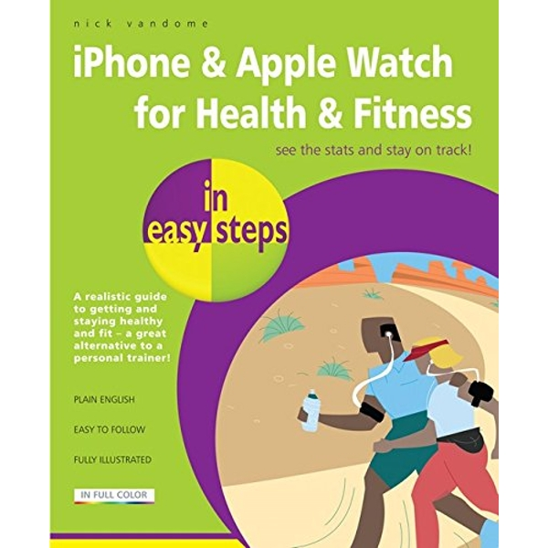 iPhone & Apple Watch for Health & Fitness in Easy Steps by Nick Vandome (Paperback, 2016)