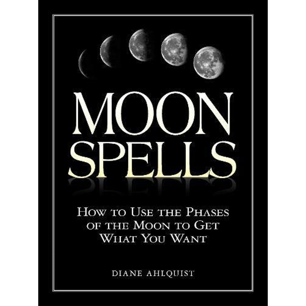 Moon Spells: How to Use the Phases of the Moon to Get What You Want by Diane Ahlquist (Paperback, 2002)